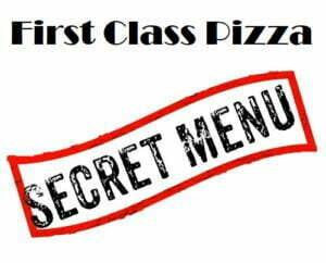 First Class Pizza Secret Menu Orange County Ca